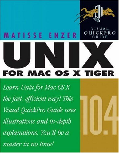 Unix for Mac OS X 10.4 Tiger: Visual QuickPro Guide by Matisse Enzer