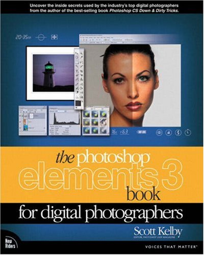 The Photoshop Elements 3 Book for Digital Photographers By Scott Kelby