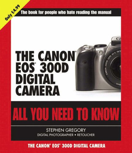 The Canon EOS 300D Digital Camera By Stephen Gregory