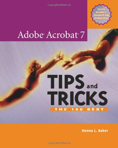 Adobe Acrobat 7 Tips and Tricks By Donna L. Baker