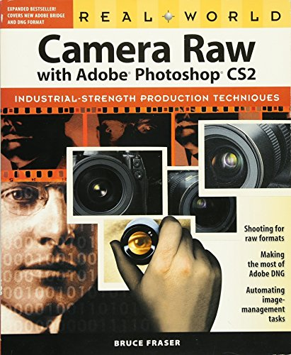 Real World Camera Raw with Adobe Photoshop CS2 By Bruce Fraser