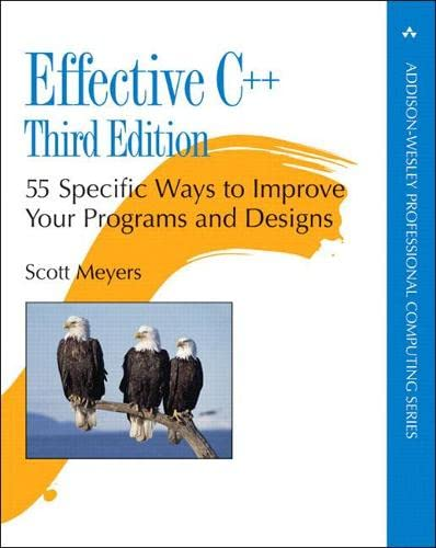 Effective C++: 55 Specific Ways to Improve Your Programs and Designs (Professional Computing) By Scott Meyers