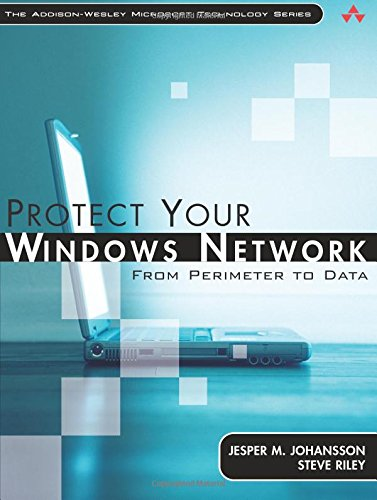Protect Your Windows Network: From Perimeter to Data (Microsoft Technology) By Jesper M. Johansson