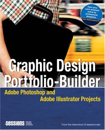 Graphic Design Portfolio-Builder: Adobe Photoshop and Adobe Illustrator Projects By Sessions.edu