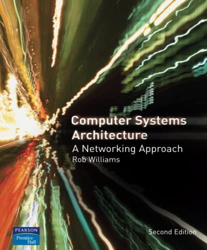 Computer Systems Architecture: A Networking Approach by Rob Williams