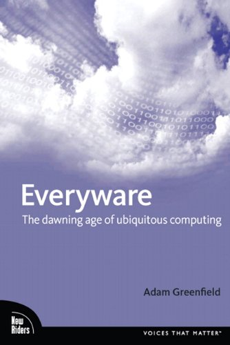 Everyware: The Dawning Age of Ubiquitous Computing (Aiga Design Press) By Adam Greenfield