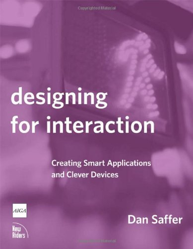 Designing for Interaction: Creating Smart Applications and Clever Devices (Voices That Matter) By Dan Saffer