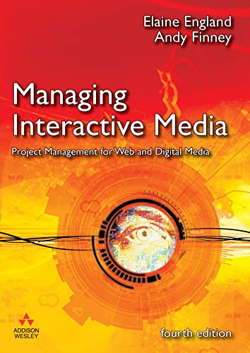 Managing Interactive Media: Project Management for Web and Digital Media by Elaine England