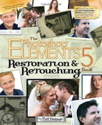 The Photoshop Elements 5 Restoration and Retouching Book by Matt Kloskowski
