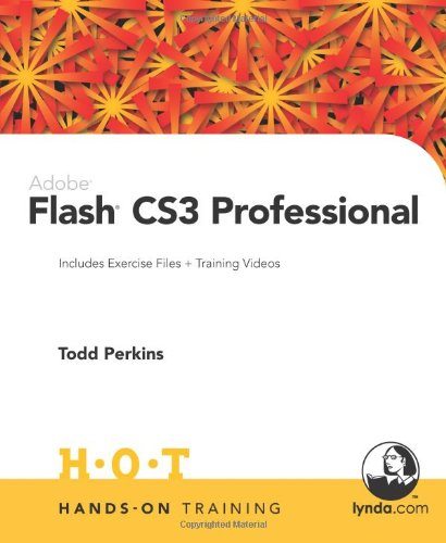 Adobe Flash CS3 Professional Hands-on Training by Todd Perkins