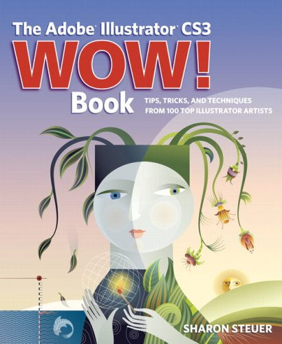 The Adobe Illustrator CS3 Wow! Book: Tips, Tricks, and Techniques from 100 Top Illustrator Artists by Sharon Steuer