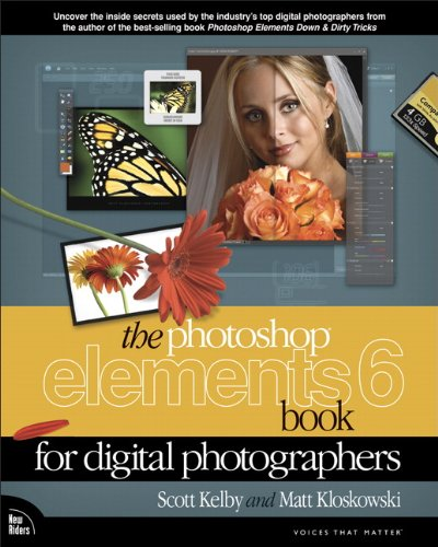 The Photoshop Elements 6 Book for Digital Photographers by Scott Kelby