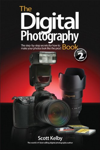 The Digital Photography Book Volume 2: The Step-by-Step Secrets for How to Make Your Photos Look Like the Pros! By Scott Kelby