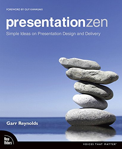 Presentation Zen: Simple Ideas on Presentation Design and Delivery (Voices That Matter) By Garr Reynolds