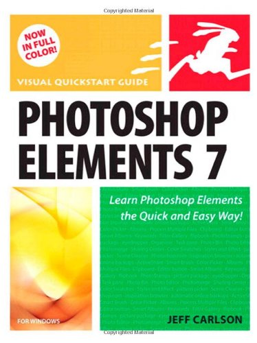 Photoshop Elements 7 for Windows: Visual QuickStart Guide (Visual QuickStart Guides) By Jeff Carlson