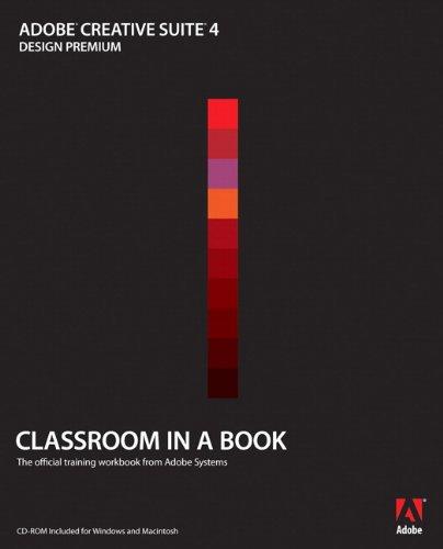 Adobe Creative Suite 4 Design Premium Classroom in a Book (Classroom in a Book (Adobe)) By Adobe Creative Team