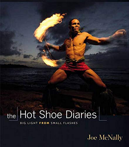 The Hot Shoe Diaries: Big Light from Small Flashes: Creative Applications of Small Flashes (Voices That Matter) By Joe McNally