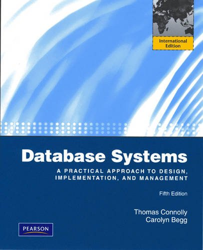 Database Systems: Database Systems International Version: A Practical Approach to Design, Implementation and Management By Thomas Connolly