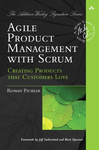 Agile Product Management with Scrum: Creating Products that Customers Love by Roman Pichler