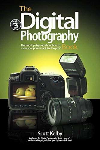 The Digital Photography Book, Part 3 By Scott Kelby