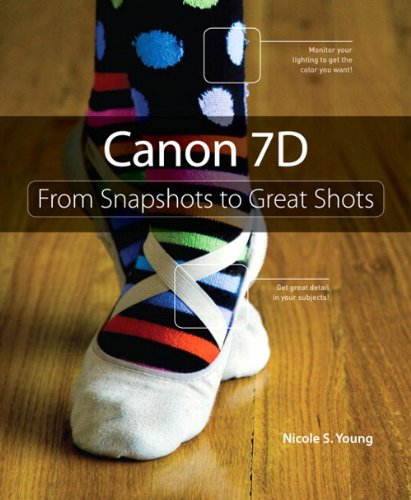 Canon 7D: From Snapshots to Great Shots By Nicole S. Young