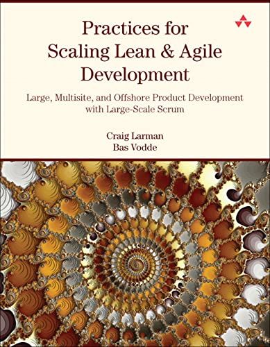 Practices for Scaling Lean & Agile Development: Large, Multisite, and Offshore Product Development with Large-Scale Scrum (Agile Software Development Series) By Craig Larman