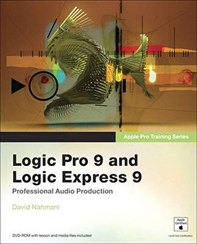 Apple Pro Training Series: Logic Pro 9 and Logic Express 9 By David Nahmani