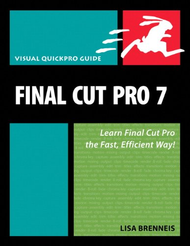 Final Cut Pro 7: Visual QuickPro Guide by Lisa Brenneis