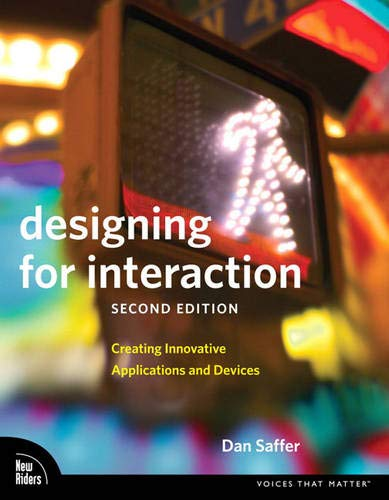 Designing for Interaction: Creating Innovative Applications and Devices (Voices That Matter) By Dan Saffer