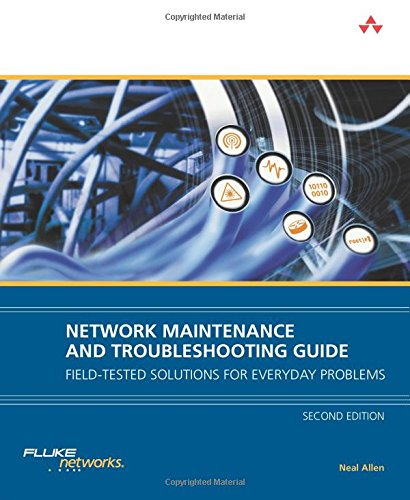 Network Maintenance and Troubleshooting Guide: Field Tested Solutions for Everyday Problems By Neal Allen