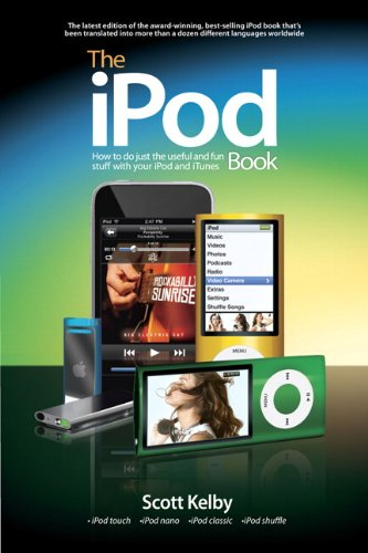 The iPod Book: How to Do Just the Useful and Fun Stuff with Your iPod and iTunes by Scott Kelby