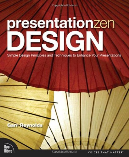 Presentation Zen Design: Simple Design Principles and Techniques to Enhance Your Presentations (Voices That Matter) By Garr Reynolds