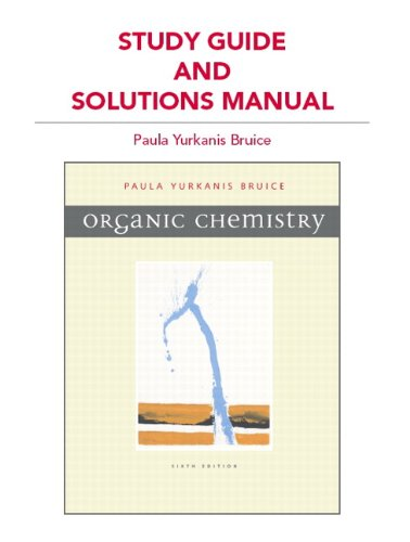 Study Guide and Solutions Manual for Organic Chemistry By Paula Yurkanis Bruice