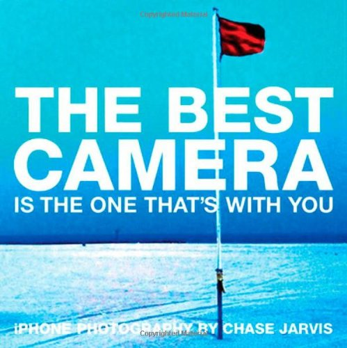 The Best Camera Is The One That's With You By Chase Jarvis