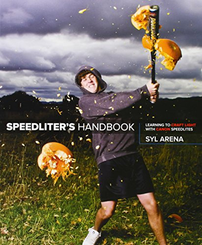 Speedliter's Handbook: Learning to Craft Light with Canon Speedlites By Syl Arena