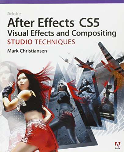 Adobe After Effects CS5 Visual Effects and Compositing Studio Techniques By Mark Christiansen