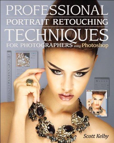 Professional Portrait Retouching Techniques for Photographers Using Photoshop By Scott Kelby