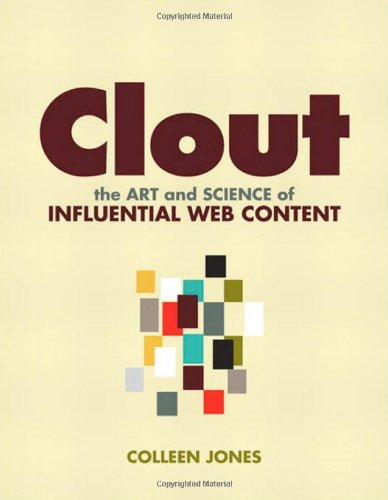 Clout: The Art and Science of Influential Web Content by Colleen Jones