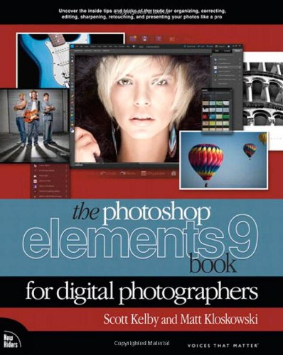 The Photoshop Elements 9 Book for Digital Photographers (Voices That Matter) By Scott Kelby