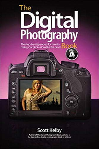 Digital Photography Book, Part 4, The By Scott Kelby