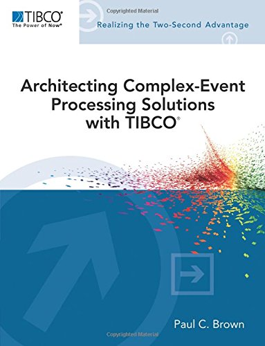 Architecting Complex-Event Processing Solutions with TIBCO (TIBCO Press) by Paul C. Brown
