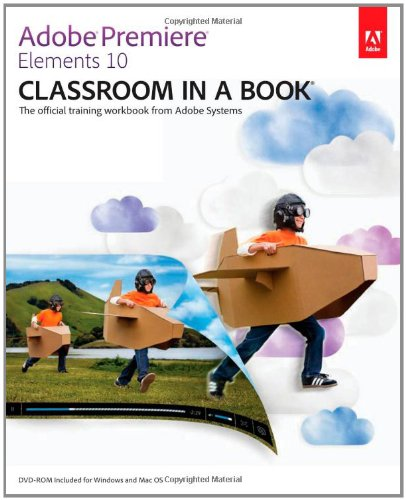 Adobe Premiere Elements 10 Classroom in a Book By . Adobe Creative Team