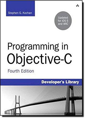 Programming in Objective-C By Stephen G. Kochan