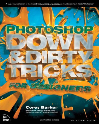 Photoshop Down & Dirty Tricks for Designers (Voices That Matter) By Corey Barker