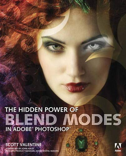 The Hidden Power of Blend Modes in Adobe Photoshop By Scott Valentine