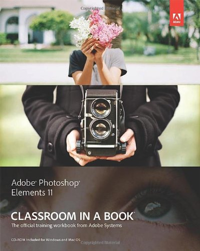 Adobe Photoshop Elements 11 Classroom in a Book (Classroom in a Book (Adobe)) By Adobe Creative Team