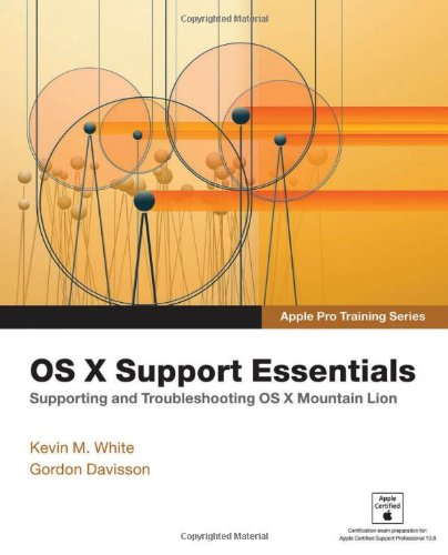 Apple Pro Training Series: OS X Support Essentials by Kevin M. White