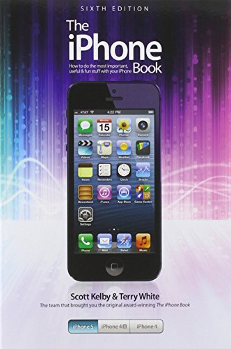 The iPhone Book: Covers iPhone 5, iPhone 4S, and iPhone 4 By Scott Kelby