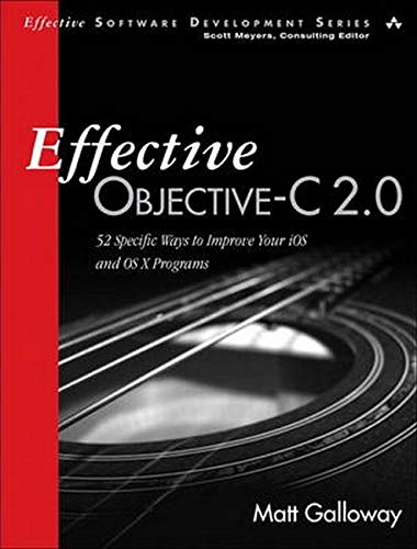 Effective Objective-C 2.0: 52 Specific Ways to Improve Your iOS and OS X Programs by Matt Galloway