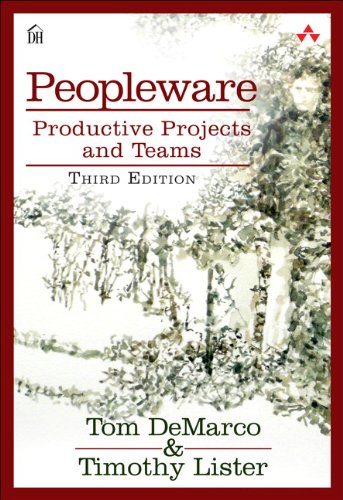 Peopleware: Productive Projects and Teams (3rd Edition) By Tom DeMarco